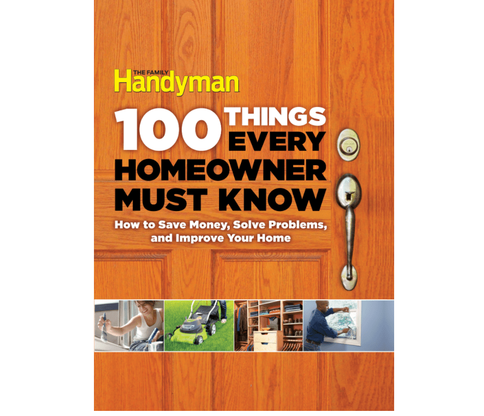 Family Handyman 100 Things Every Homeowner Must Know