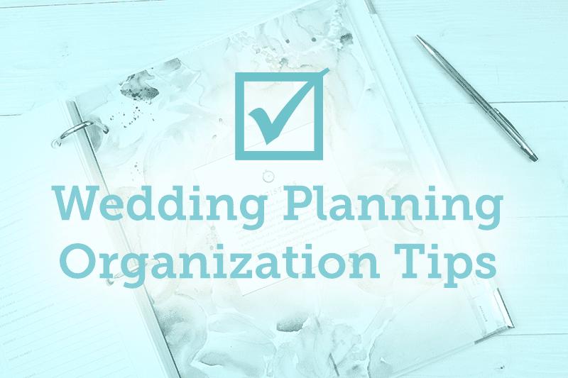 Wedding Planning Organization Tips