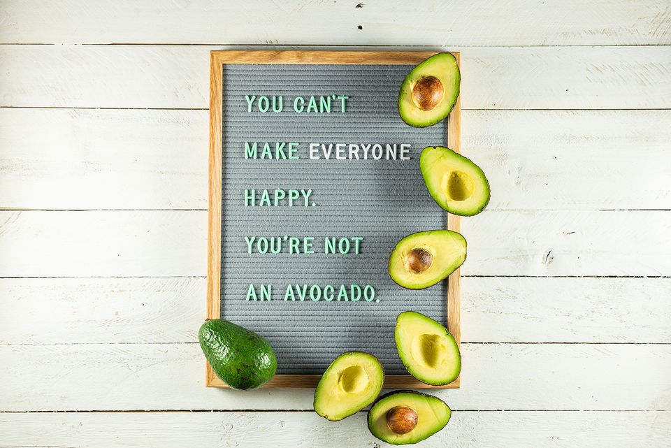 Letter board quote: You can't make everyone happy. you're not an avocado.